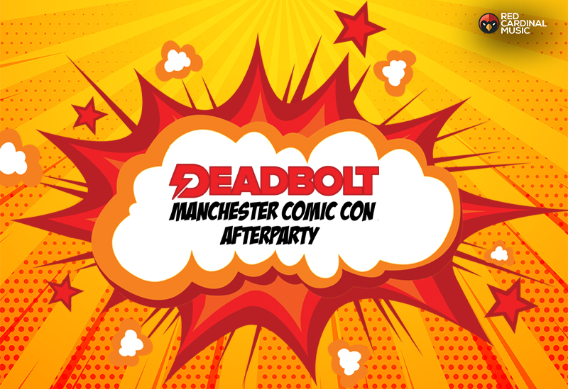 Deadbolt Manchester Comic Con Afterparty 2019 - The Bread Shed - Red Cardinal Music